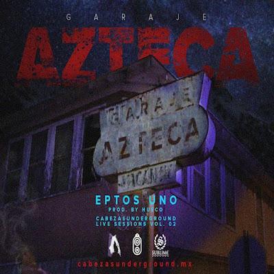 Eptos Uno - Garaje Azteca (Single) [2016]