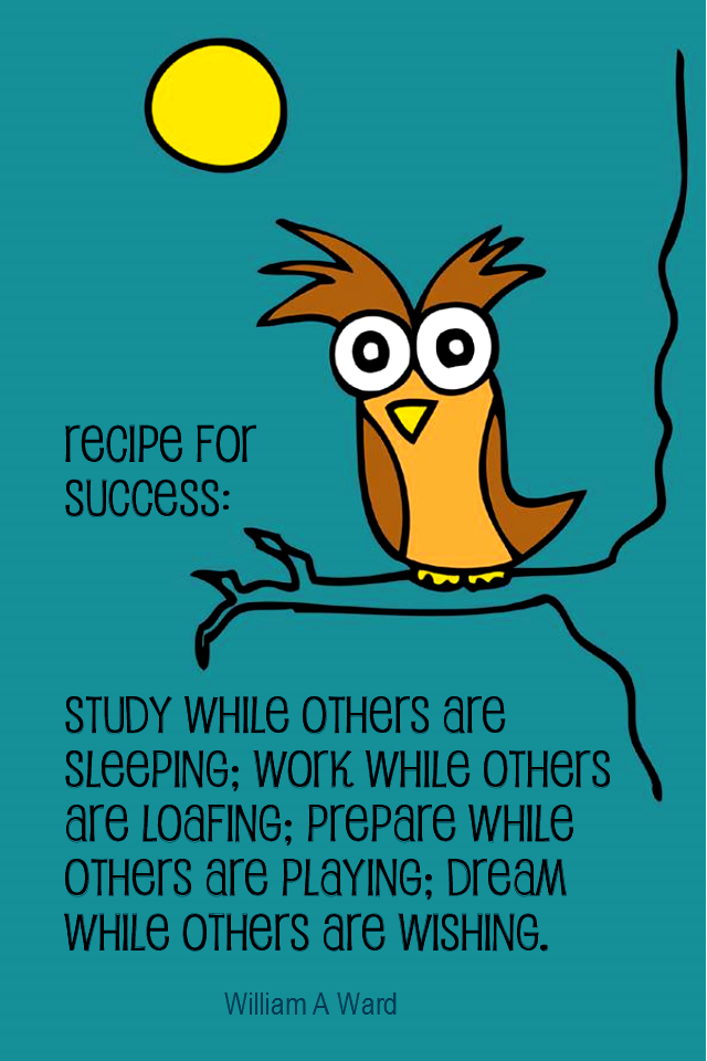 visual quote - image quotation for SUCCESS - Recipe for success: Study while others are sleeping; work while others are loafing; prepare while others are playing; and dream while others are wishing. - William A Ward