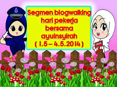 Segmen Blogwalking HARI PEKERJA bersama AyuInsyirah