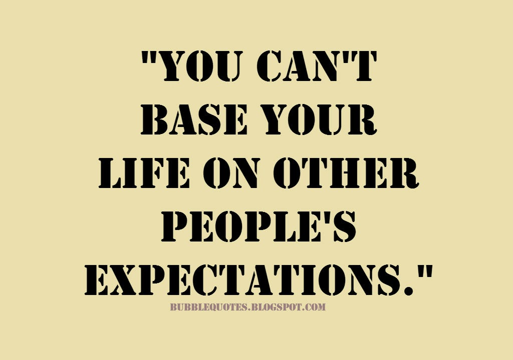 You can't base your life on other people's expectations. Image Quote.
