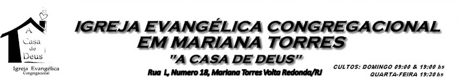 """Igreja Evangélica Congregacional em Mariana Torres """"A CASA DE DEUS"""""""