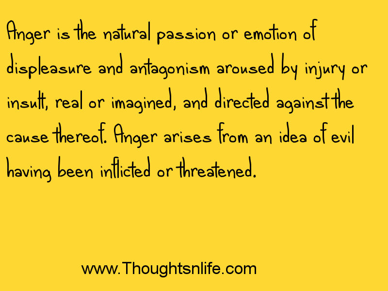 Thoughtsnlife.com Anger is the natural passion or emotion of displeasure