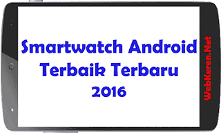 10 Smartwatch Android Terbaik 2016