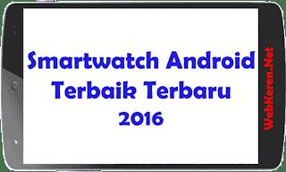10 Smartwatch Android Terbaik 2018