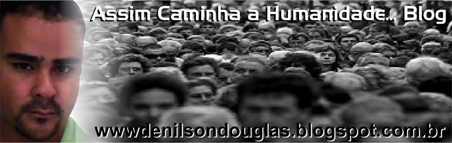 Assim Caminha  a Humanidade...Blog