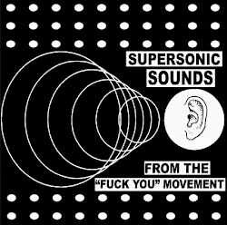 """SUPERSONIC SOUNDS FROM THE FUCK YOU MOVEMENT"""