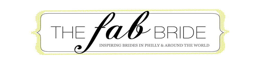 The Fab Bride | Philadelphia&#39;s Premier Wedding Blog