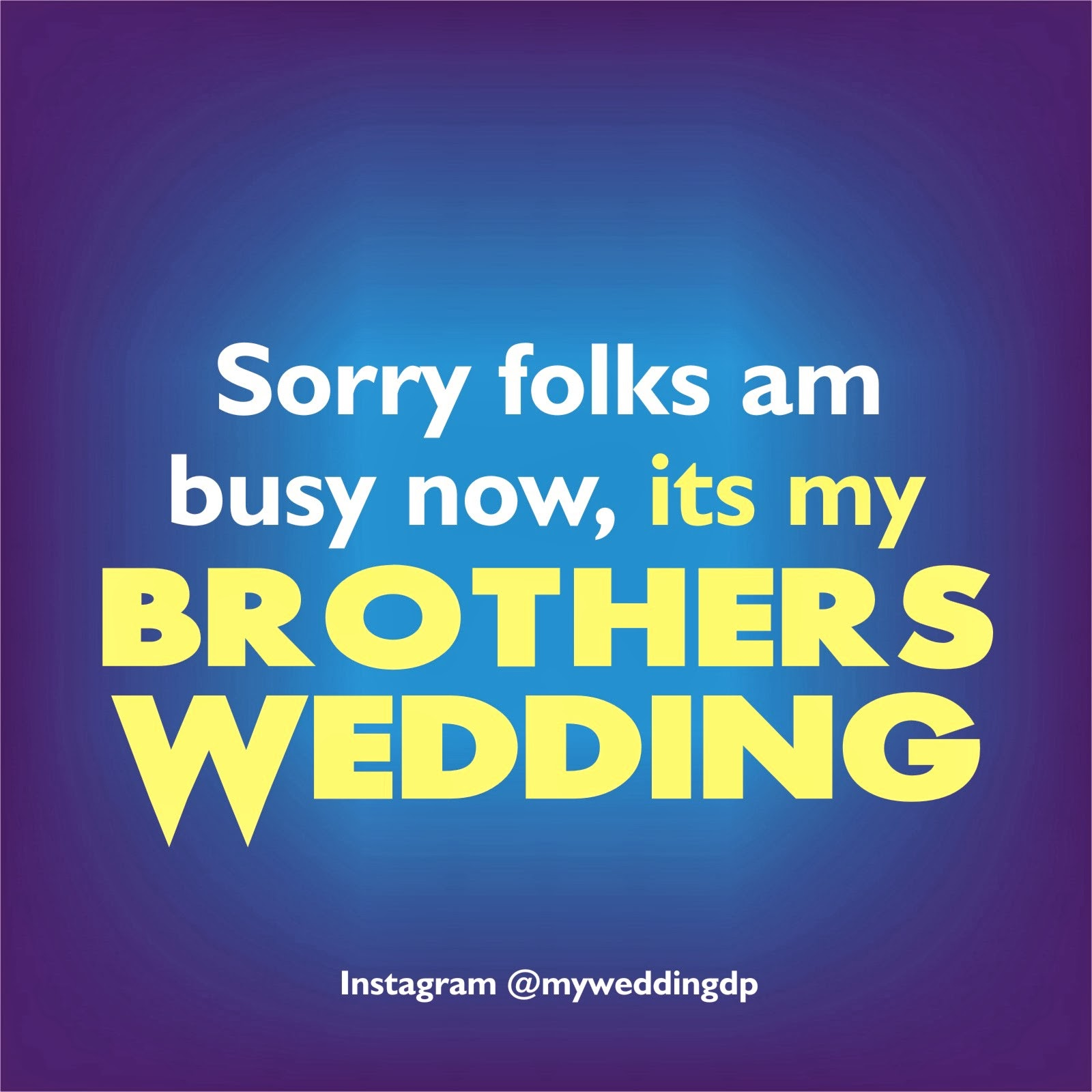 Busy with my brothers wedding wedding dps quotes am the brides brother altavistaventures Image collections