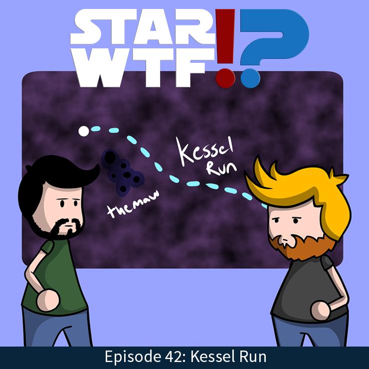 Star WTF!?: Episode 42: Kessel Run