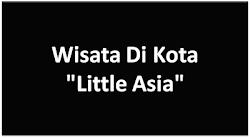 "Nikmati Wisata di Kota ""Little Asia"""