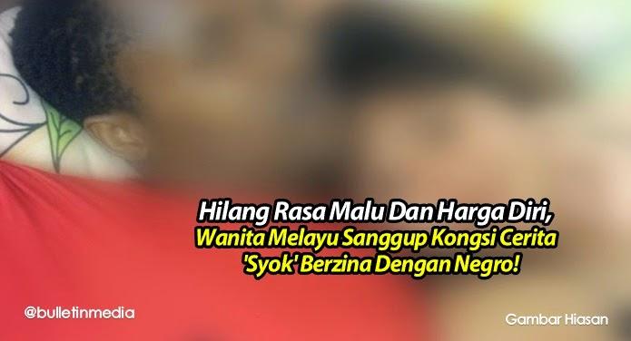 Bila Wanita Melayu Hilang Rasa Malu.. Kongsi Cerita 'Syok' Berzina Dengan Negro!