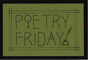 Click here for this week's POETRY FRIDAY roundup!