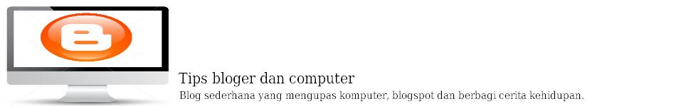 Tips Blogger dan Computer