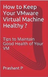 How to Keep Your VMware Virtual Machine Healthy ?: Tips to Maintain Good Health of Your VM