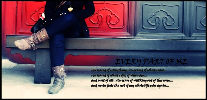 EvEry paRt oF me~~