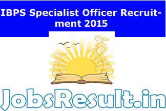 IBPS Specialist Officer Recruitment 2015