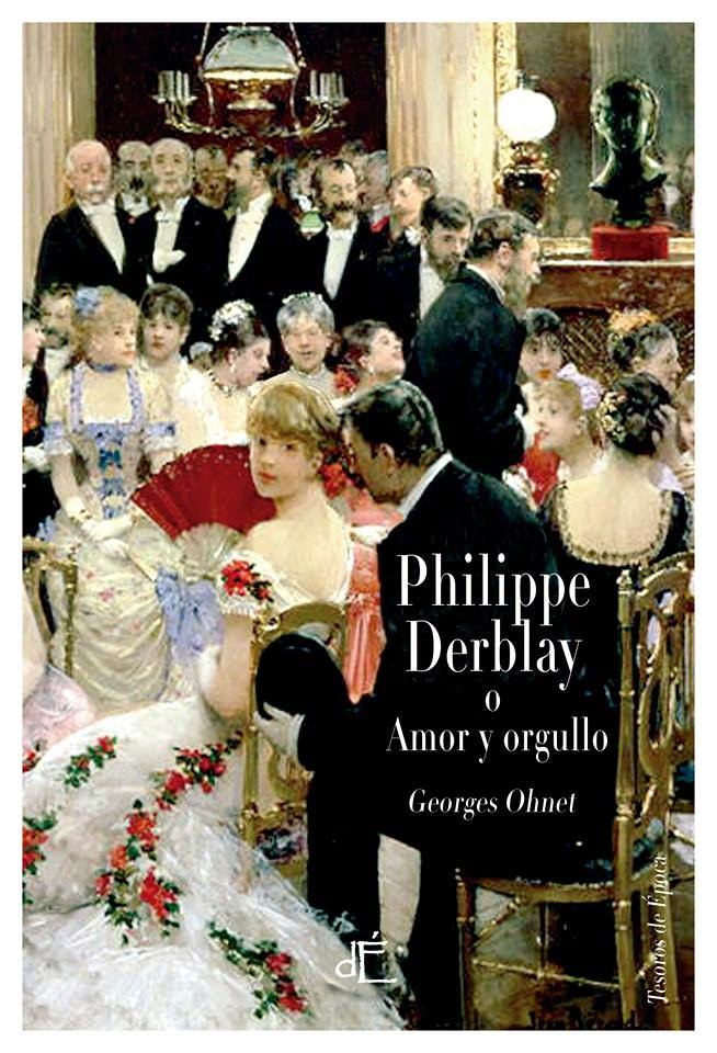 Philippe Derblay ó Amor y Orgullo - Georges Ohnet (1882)