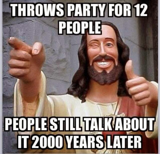 Jesus Throws Party for 12 People - People still talk about it