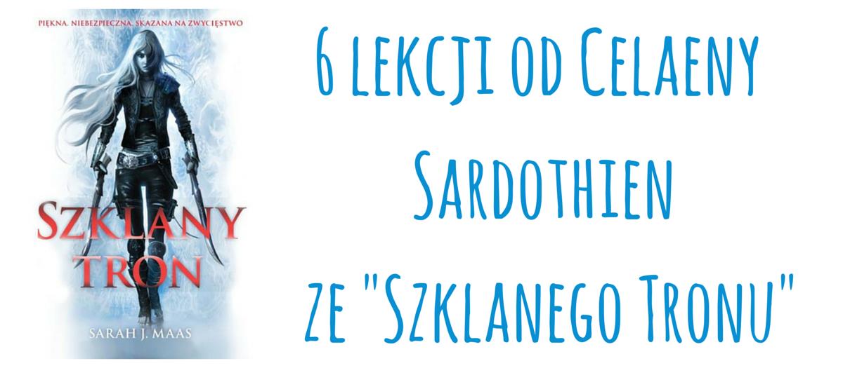 http://my-paper-paradise.blogspot.com/2015/03/6-lekcji-od-celaeny-sardothien-ze.html