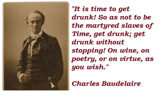 be drunk by charles baudelaire poem Charles baudelaire — 'charles baudelaire: get drunkone should always be drunk that's all that matters that's our one imperative need so as not to fee.