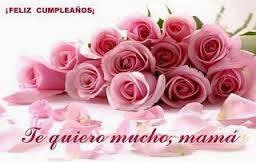 Frases Para Cumpleaños De Mamá: Feliz Cumpleaños Te Quiero Mucho Mamá