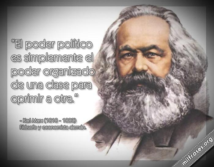 El poder político es simplemente el poder organizado de una clase para oprimir a otra. frases de Karl Marx Filósofo y economista alemán.
