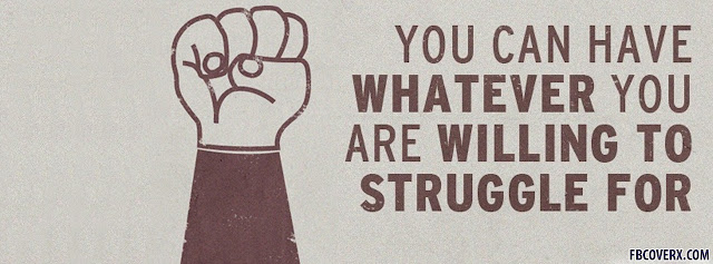 You Can Have Whatever Are Willing Struggle For