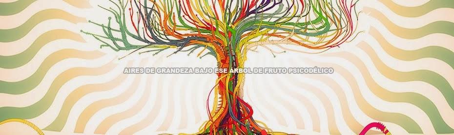 Aires De Grandeza Bajo ese Árbol de Fruto Psicodélico