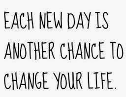 EACH NEW DAY IS ANOTHER CHANCE TO CHANGE YOUR LIFE