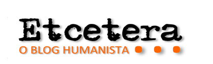 Etcetera - O Blog Humanista