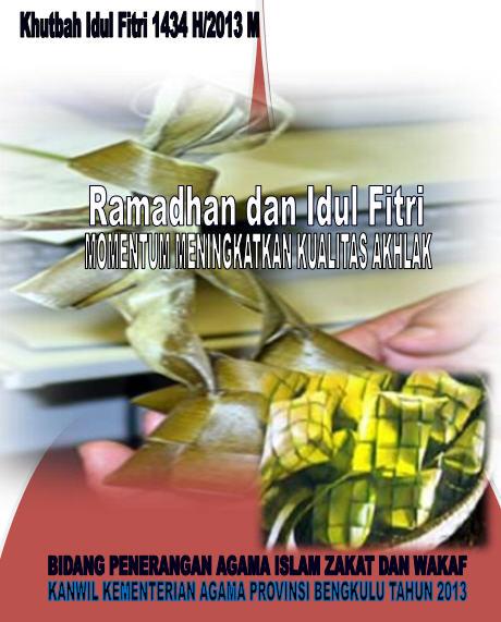 Khutbah Idul Fitri 1434 H / 2013 M :: Ramadhan Dan Idul Fitri Sebagai Momentum Meningkatkan Kualitas Akhlak