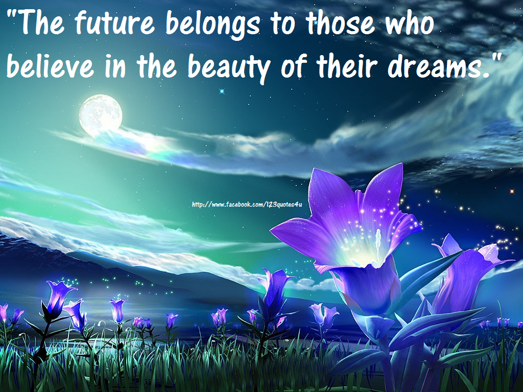 The future belongs to those who believe in the beauty of their the future belongs to those who believe in the beauty of their dreams quotes about life izmirmasajfo