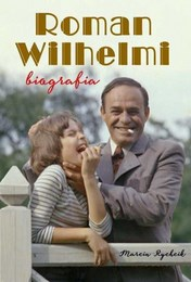 http://lubimyczytac.pl/ksiazka/274049/roman-wilhelmi-biografia