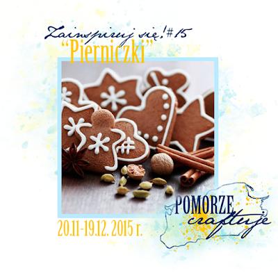 http://pomorze-craftuje.blogspot.com/2015/11/wyzwanie-zainspiruj-sie-15-pierniczki.html