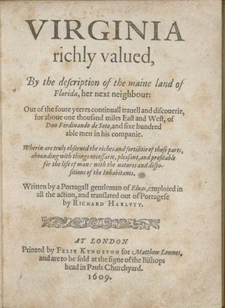 Virginia Richly Valued By The Description Of The Maine Land Of Florida.  Translated From Portugese By Richard Hakluyt. Source: Library Of Congress]
