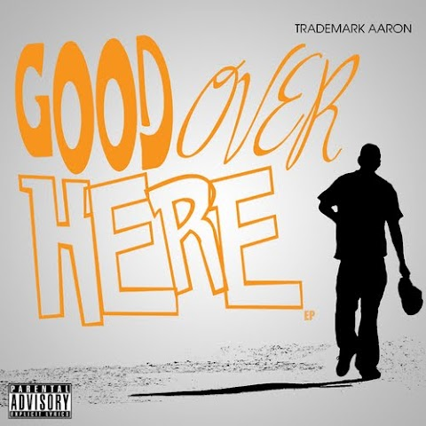 EP: Trademark Aaron - Good Over Here