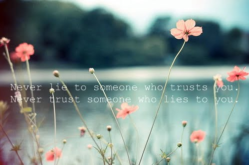 Never Lie To Someone Who Trusts You - Never Trust Someone Who Lies To You