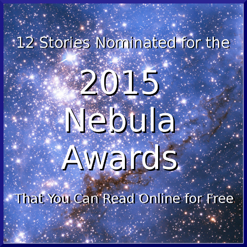 15 Stories Nominated for the 2015 Nebula Awards That You Can Read Online for Free. UPDATED!