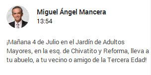 Miguel Ángel Mancera (13:54) : ¡Mañana 4 de Julio en el Jardín de Adultos Mayores, en la esq. de Chivatito y Reforma, lleva a tu abuelo, a tu vecino o amigo de la Tercera Edad!