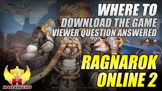 Ragnarok Online 2, Where To Download The Game, Viewer Comment Answered