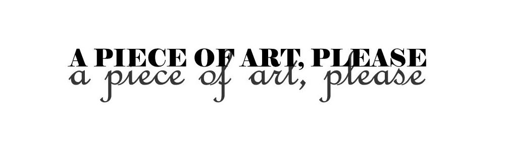a piece of art, please