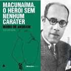 Resumo da obra Macunaíma, o herói sem nenhum caráter, de Mário de Andrade.