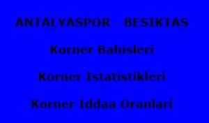 Antalyaspor-Beşiktaş Korner Bahisleri.  Beşiktaş Antalyaspor maçında kaç korner olur?
