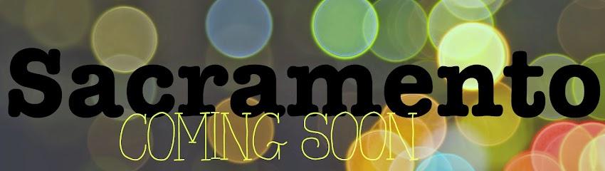 Sacramento: Coming Soon