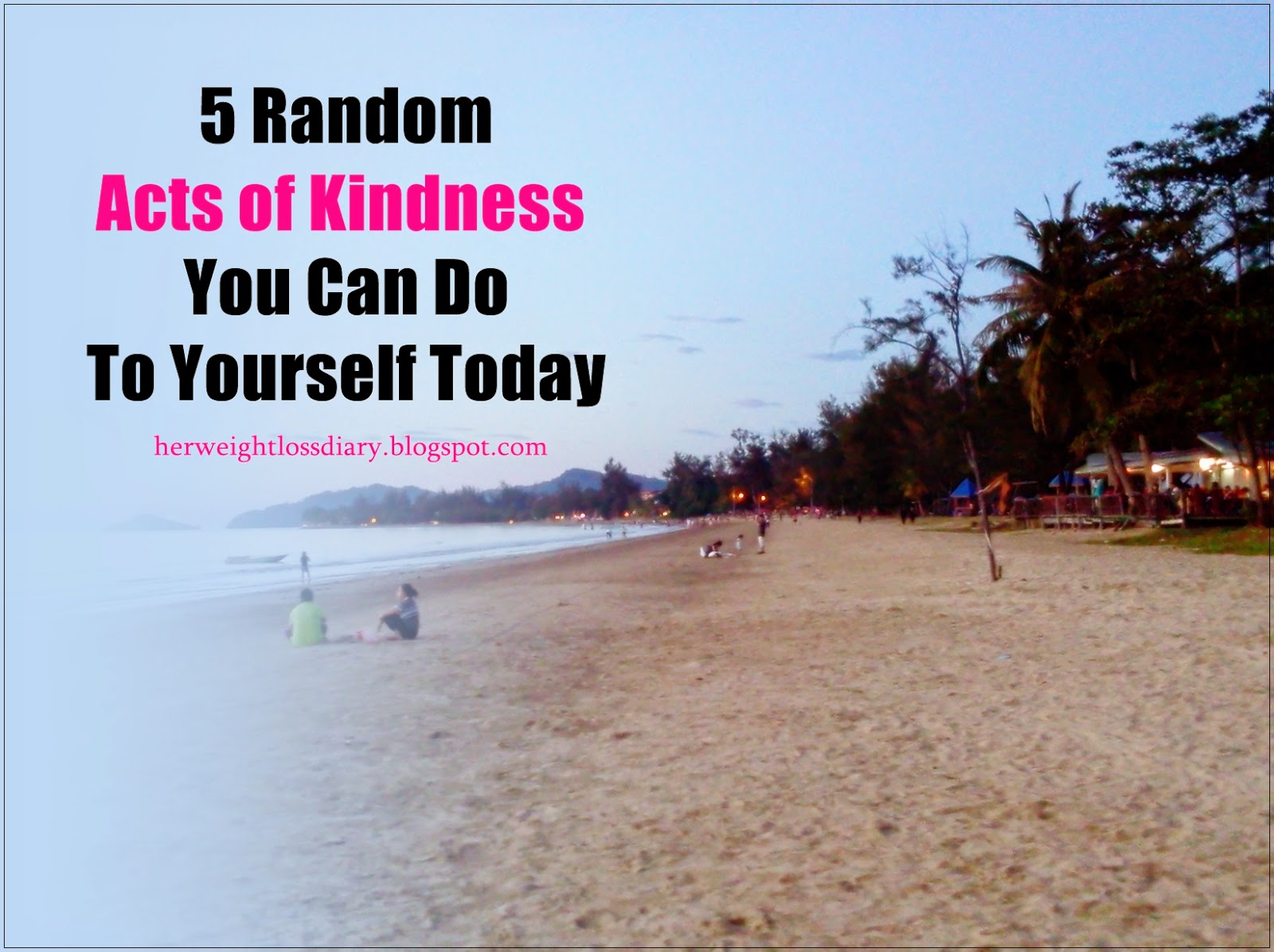 Weight Loss Help: 5 Randoms Act of Kindness You Can Do To Yourself Today