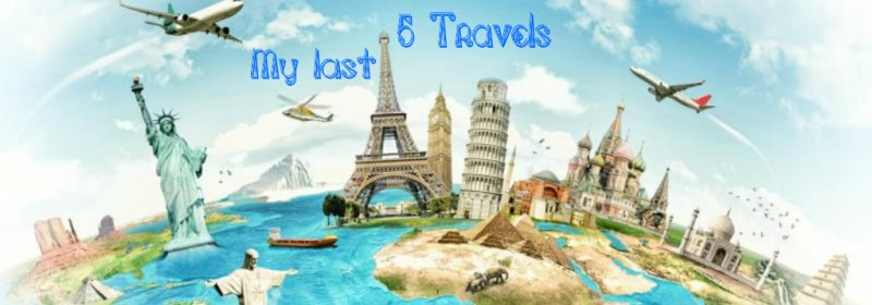 [Tag] My last 5 travels