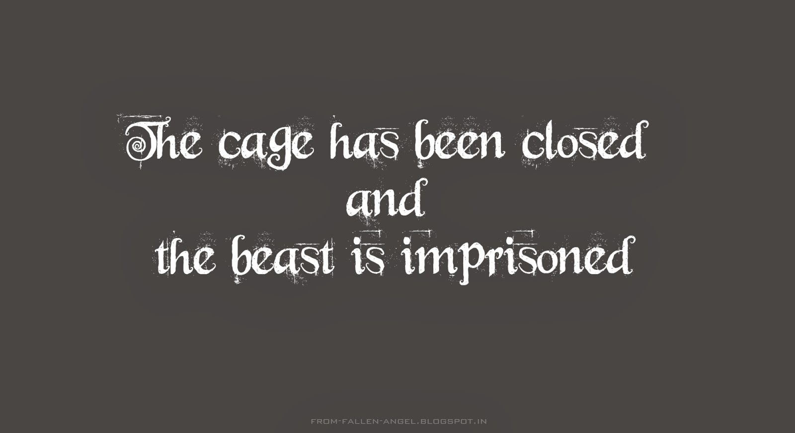 The cage has been closed and the beast is imprisoned.