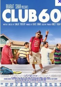 Club 60 (2013) Full Movie HD Mp4 Video Songs Download