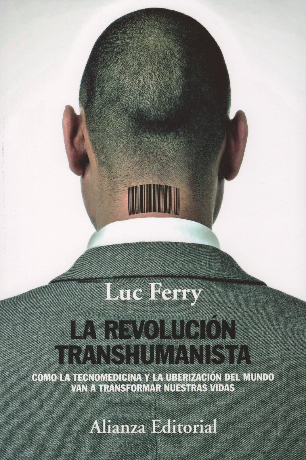 Luc Ferry (La revolución transhumanista) Cómo la tecnomedicina y la uberización del mundo van...