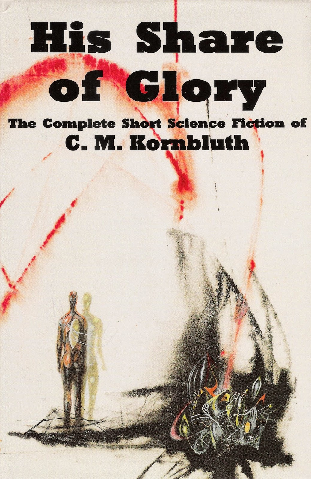 His Share of Glory - The Complete Short Science Fiction of C. M. Kornbluth - KORNBLUTH, C. M.